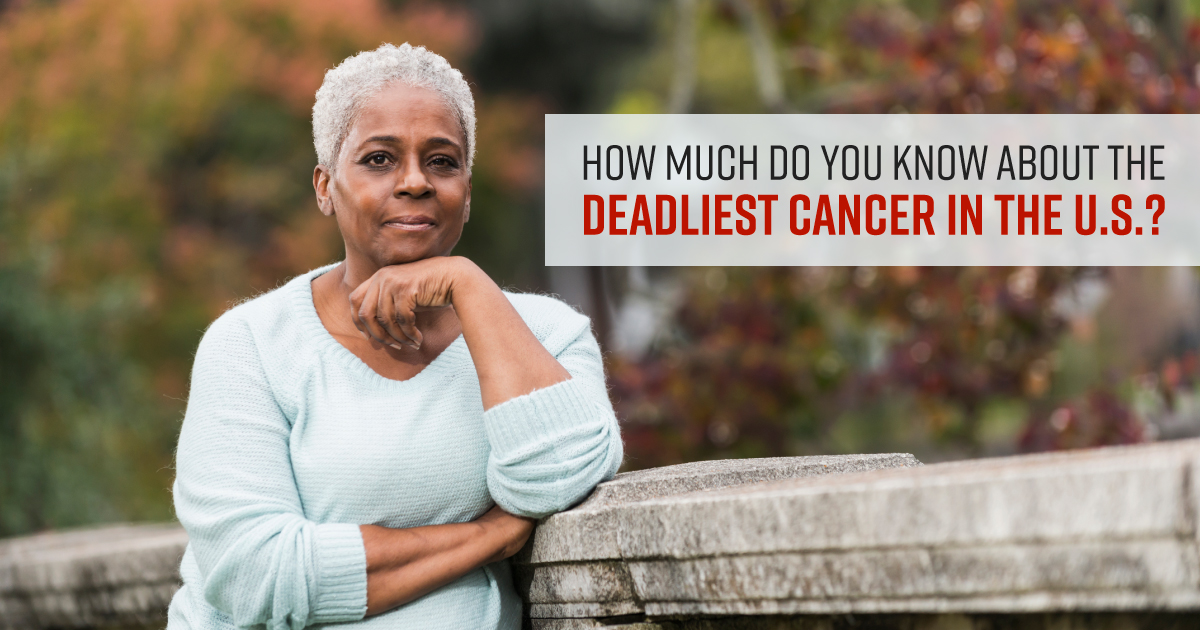 How much do you know about the deadliest cancer in the U.S.?
